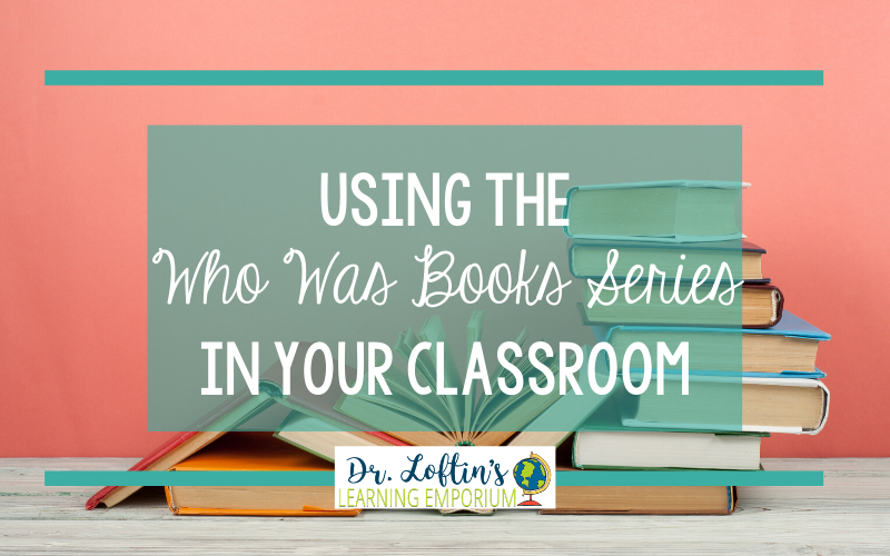 Using the Who Was Books Series in Your Classroom